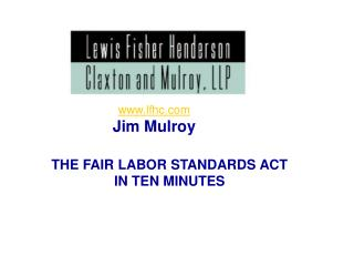 THE FAIR LABOR STANDARDS ACT  IN TEN MINUTES