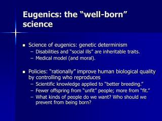 "Eugenics: the ""well-born"" science"