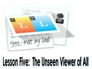 Lesson Five: The Unseen Viewer of All