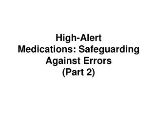 High-Alert Medications: Safeguarding Against Errors (Part 2)