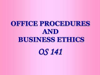 OFFICE PROCEDURES  AND  BUSINESS ETHICS
