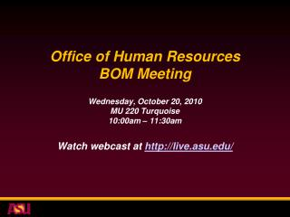 Office of Human Resources BOM Meeting Wednesday, October 20, 2010 MU 220 Turquoise 10:00am – 11:30am Watch webcast at h