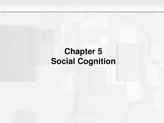 Chapter 5  Social Cognition