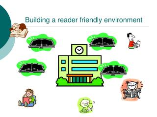 Building a reader friendly environment