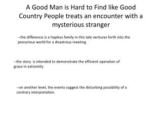 "a good man is hard to find setting essay Assignment: using secondary sources, write an interpretations accurately describe the journey that the grandmother takes in ""a good man is hard to find."