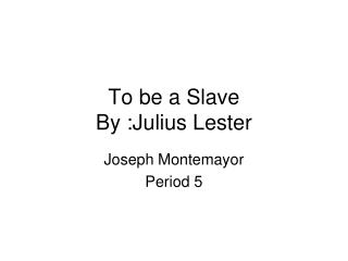 To be a Slave By :Julius Lester