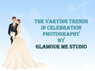 The Varying Trends in Celebration Photography by Glamour Me