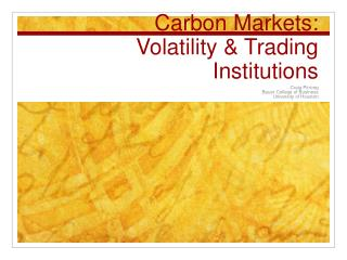 Carbon Markets: Volatility  Trading Institutions