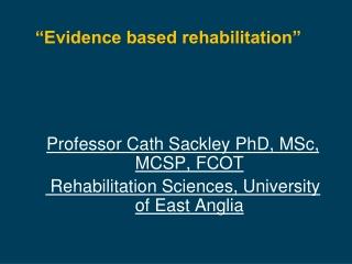 """"""" Evidence based rehabilitation"""""""