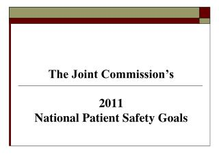 The Joint Commission's 2011  National Patient Safety Goals