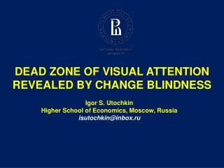DEAD ZONE OF VISUAL ATTENTION REVEALED BY CHANGE BLINDNESS