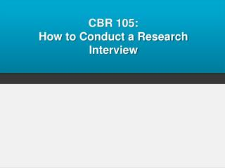 CBR 105: How to Conduct a Research Interview