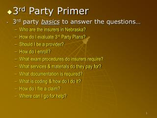 3 rd  Party Primer 3 rd  party  basics  to answer the questions… Who are the insurers in Nebraska?  How do I evaluate 3