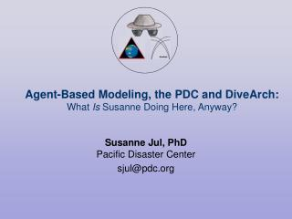 Agent-Based Modeling, the PDC and DiveArch: What  Is  Susanne Doing Here, Anyway?