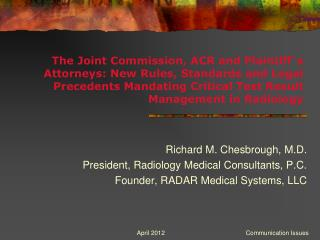 The Joint Commission, ACR and Plaintiff s Attorneys: New Rules, Standards and Legal Precedents Mandating Critical Test R