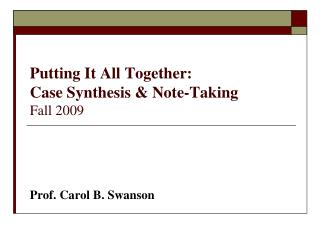 Putting It All Together: Case Synthesis & Note-Taking Fall 2009