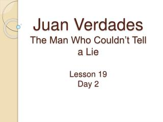 Juan  Verdades The Man Who Couldn't Tell a Lie Lesson 19 Day 2