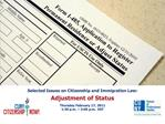 selected issues on citizenship and immigration law:  adjustment of status  thursday february 17, 2011 1:30 p.m.   3:00 p