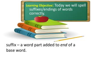 Learning Objective : Today we will spell suffixes/endings of words correctly.