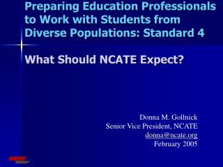 Preparing Education Professionals to Work with Students from  Diverse Populations: Standard 4 What Should NCATE Expect?