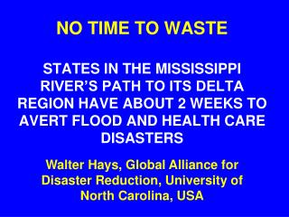 NO TIME TO WASTE  STATES IN THE MISSISSIPPI RIVER S PATH TO ITS DELTA REGION HAVE ABOUT 2 WEEKS TO AVERT FLOOD AND HEALT