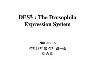 DES ®  : The Drosophila Expression System
