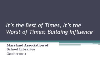It s the Best of Times, It s the Worst of Times: Building Influence