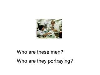 Who are these men? Who are they portraying?