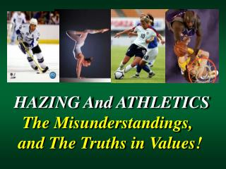 HAZING And ATHLETICS    The Misunderstandings,   and The Truths in Values!