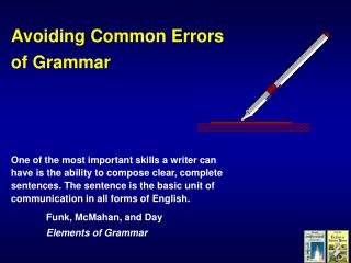 Avoiding Common Errors of Grammar    One of the most important skills a writer can have is the ability to compose clear,