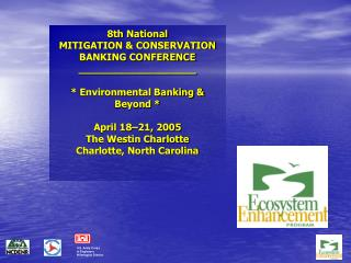 8th National MITIGATION & CONSERVATION BANKING CONFERENCE  ___________________  * Environmental Banking & Beyond