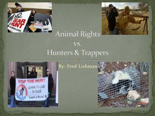 Animal Rights  vs .  Hunters  & Trappers