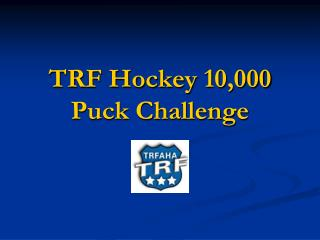 TRF Hockey 10,000 Puck Challenge