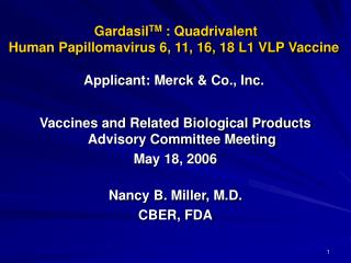 Gardasil TM  : Quadrivalent  Human Papillomavirus 6, 11, 16, 18 L1 VLP Vaccine Applicant: Merck & Co., Inc.