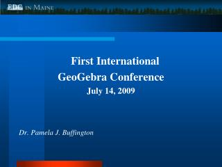 First International  GeoGebra Conference July 14, 2009   Dr. Pamela J. Buffington