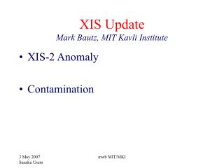 XIS Update Mark Bautz, MIT Kavli Institute