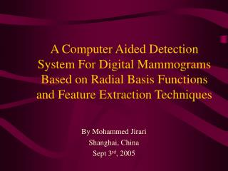 A Computer Aided Detection System For Digital Mammograms Based on Radial Basis Functions and Feature Extraction Techniqu