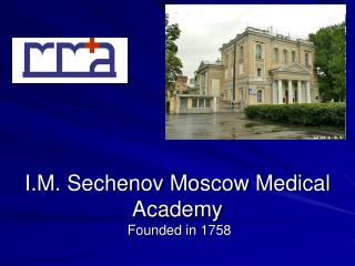 I.M. Sechenov Moscow Medical Academy  Founded in  1758
