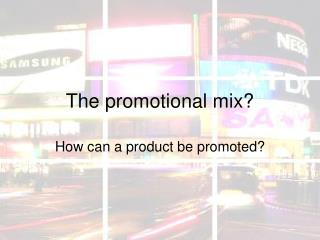 The promotional mix?