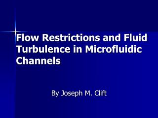 Flow Restrictions and Fluid Turbulence in Microfluidic Channels