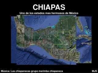 CHIAPAS Uno de los estados mas hermosos de México