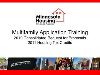 Multifamily Application Training 2010 Consolidated Request for Proposals  2011 Housing Tax Credits