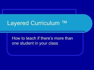 Layered Curriculum ™