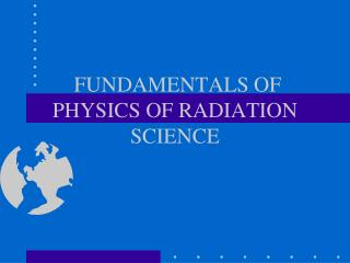 FUNDAMENTALS OF PHYSICS OF RADIATION SCIENCE