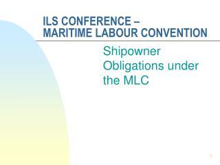 ILS CONFERENCE – MARITIME LABOUR CONVENTION