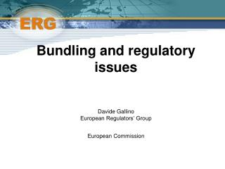 Bundling and regulatory issues Davide Gallino European Regulators' Group  European Commission