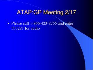 ATAP:GP Meeting 2/17