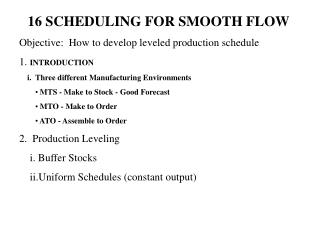 16 SCHEDULING FOR SMOOTH FLOW Objective: How to develop leveled production schedule 1. INTRODUCTION i. Three differen