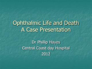 Ophthalmic Life and Death A Case Presentation