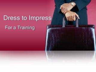 Dress to impress for a training